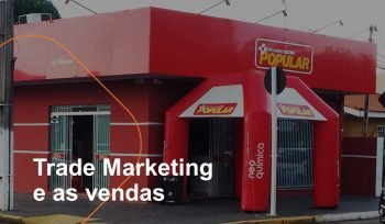 Aposte no trade marketing e melhore os seus resultados