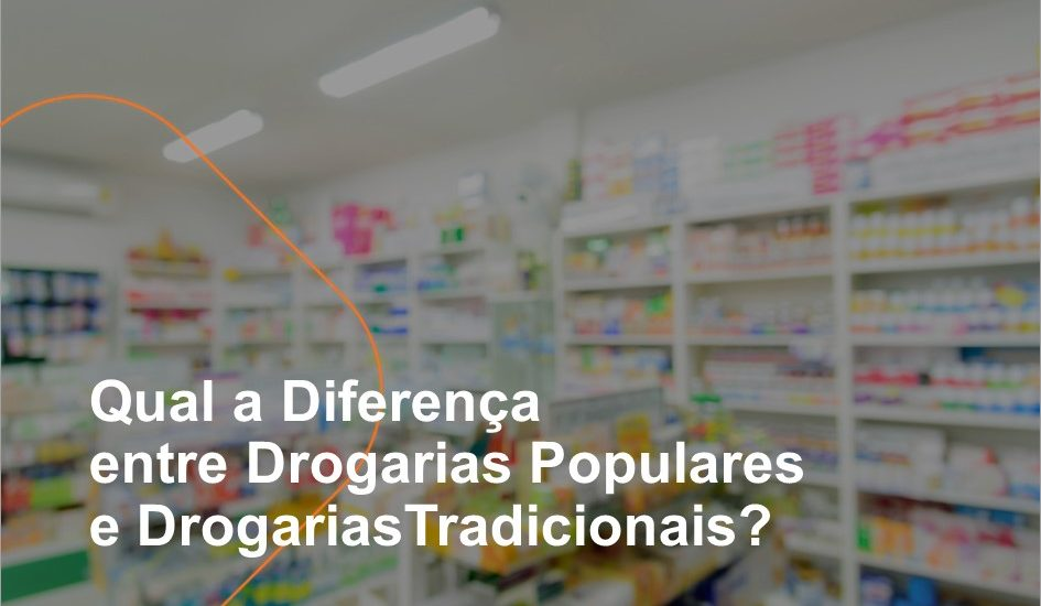 Qual a Diferença entre Drogarias Populares e Drogarias Tradicionais?