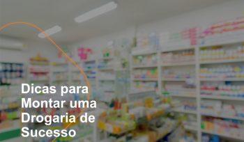 Montar uma drogaria de sucesso requer grande habilidade do empresário. Compras, fornecedores, mix de produtos, reposição. Veja dicas para se desenvolver!