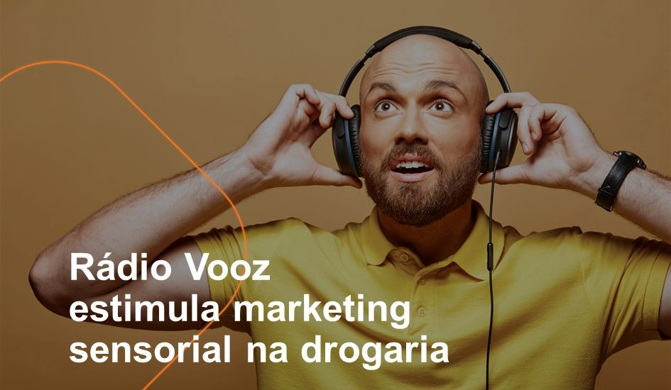 Rádio Vooz estimula marketing sensorial na drogaria