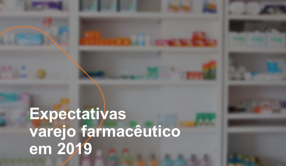Expectativas varejo farmacêutico em 2019